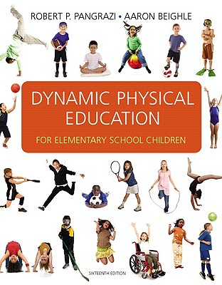 Dynamic Physical Education for Elementary School Children - Pangrazi, Robert P, and Beighle, Aaron