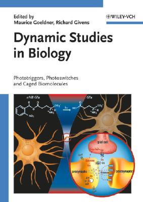 Dynamic Studies in Biology: Phototriggers, Photoswitches and Caged Biomolecules - Goeldner, Maurice (Editor), and Givens, Richard (Editor)
