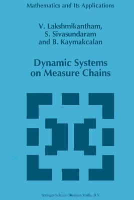 Dynamic Systems on Measure Chains - Lakshmikantham, V., and Sivasundaram, S., and Kaymakcalan, B.