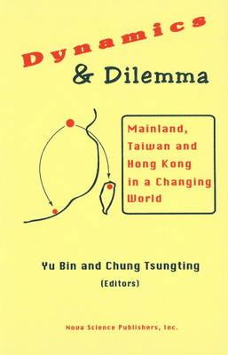 Dynamics and Dilemma - Yu, Bin, and Chung, Tsungting, and Tsungting, Chung (Editor)