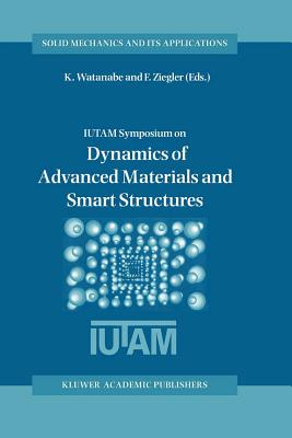 Dynamics of Advanced Materials and Smart Structures - Watanabe, Kazumi (Editor), and Ziegler, Franz (Editor)