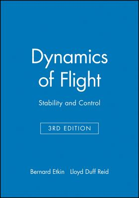 Dynamics of Flight: Stability and Control - Etkin, Bernard, and Reid, Lloyd Duff
