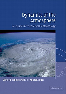 Dynamics of the Atmosphere: A Course in Theoretical Meteorology - Zdunkowski, Wilford