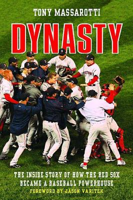Dynasty: The Inside Story of How the Red Sox Became a Baseball Powerhouse - Massarotti, Tony, and Varitek, Jason (Foreword by)