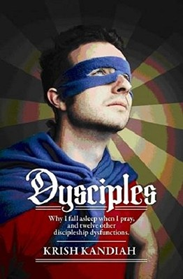 Dysciples: Why I Fall Asleep When I Pray and Twelve Other Discipleship Dysfunctions - Kandiah, Krish