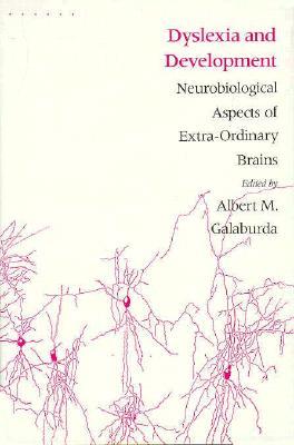 Dyslexia and Development: Neuro-Biological Aspects of Extra-Ordinary Brains - Galaburda, Albert M (Editor)