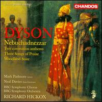 Dyson: Nebuchadnezzar; Two Coronation Anthems; Three Songs of Praise; Woodland Suite - Mark Padmore (tenor); Neal Davies (baritone); BBC Symphony Chorus (choir, chorus); BBC Symphony Orchestra;...