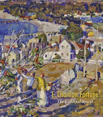 E. Charlton Fortune: The Colorful Spirit - Shields, Scott A, and Burton-Carvajal, Julianne, Professor