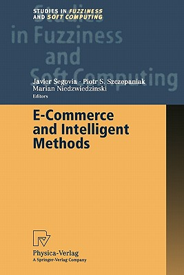 E-Commerce and Intelligent Methods - Segovia, Javier (Editor), and Szczepaniak, Piotr S. (Editor), and Niedzwiedzinski, Marian (Editor)