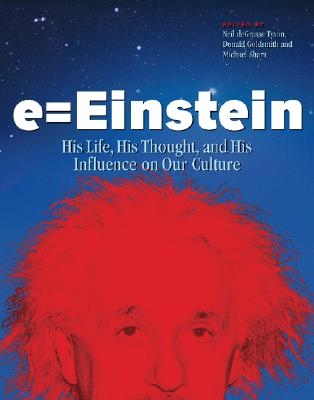 E = Einstein: His Life, His Thought, and His Influence on Our Culture - Tyson, Neil DeGrasse, Professor (Editor), and Goldsmith, Donald, Dr. (Editor), and Shara, Michael (Editor)