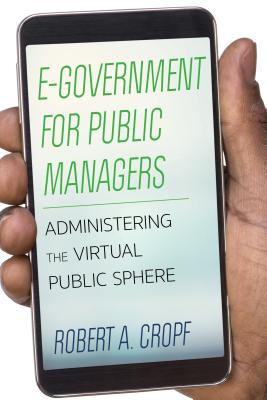 E-Government for Public Managers: Administering the Virtual Public Sphere - Cropf, Robert A