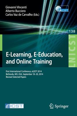 E-Learning, E-Education, and Online Training: First International Conference, Eleot 2014, Bethesda, MD, USA, September 18-20, 2014, Revised Selected Papers - Vincenti, Giovanni (Editor)