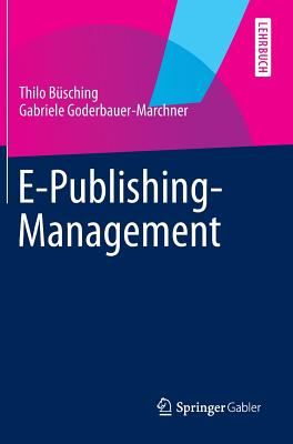 E-Publishing-Management - Busching, Thilo, and Goderbauer-Marchner, Gabriele, and Roth, Sandra (Contributions by)