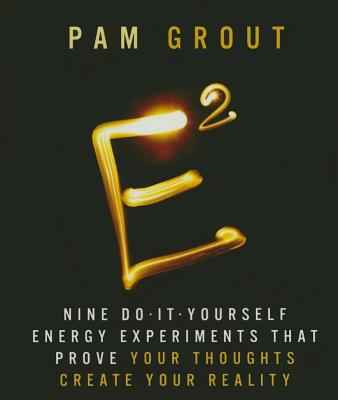 E-Squared: Nine Do-It-Yourself Energy Experiments That Prove Your Thoughts Create Your Reality - Grout, Pam