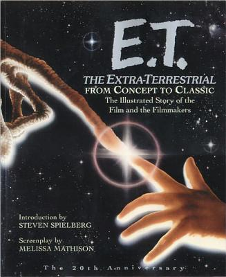 E.T. the Extra-Terrestrial: From Concept to Classic; The Illustrated Story of the Film and the Filmmakers - Spielberg, Steven (Introduction by), and Mathis, Melissa (Screenwriter), and Bouzereau, Laurent