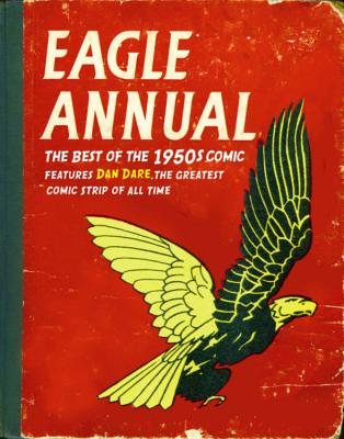 Eagle Annual: The Best of the 1950s Comic; Features Dan Dare, the Greatest Comic Strip of All Time - Frewin, Colin