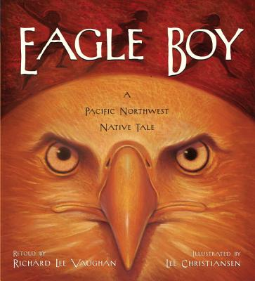 Eagle Boy: A Pacific Northwest Native Tale - Vaughan, Richard Lee