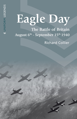 Eagle Day: The Battle of Britain August 6th - September 15th 1940 - Collier, Richard