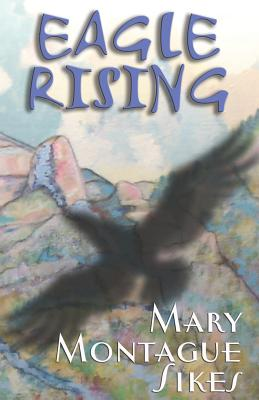 Eagle Rising - Sikes, Mary Montague