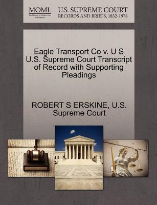 Eagle Transport Co V. U S U.S. Supreme Court Transcript of Record with Supporting Pleadings - Erskine, Robert S, and U S Supreme Court (Creator)