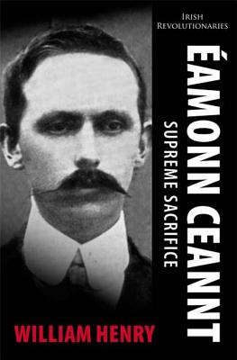 Eamonn Ceannt: Supreme Sacrifice - Henry, William