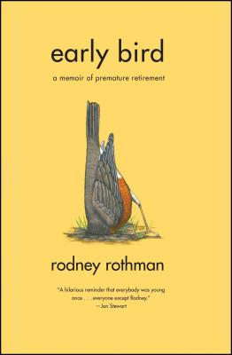 Early Bird: A Memoir of Premature Retirement - Rothman, Rodney