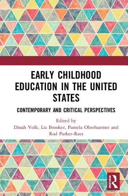 Early Childhood Education in the United States: Contemporary and Critical Perspectives - Volk, Dinah (Editor), and Brooker, Liz (Editor), and Oberhuemer, Pamela (Editor)