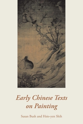 Early Chinese Texts on Painting - Bush, Susan, and Shih, Hsio-Yen