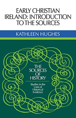 Early Christian Ireland: Introduction to the Sources - Hughes, Kathleen Rscj