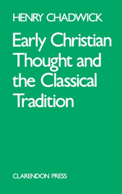 Early Christian Thought and the Classical Tradition - Chadwick, Henry