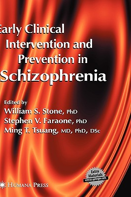 Early Clinical Intervention and Prevention in Schizophrenia - Stone, William S (Editor), and Faraone, Stephen V, Professor, PhD (Editor), and Tsuang, Ming T, Dr., MD, PhD, Dsc, Frcpsych...