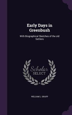 Early Days in Greenbush: With Biographical Sketches of the Old Settlers - Snapp, William L