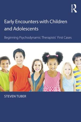 Early Encounters with Children and Adolescents: Beginning Psychodynamic Therapists' First Cases - Tuber, Steven (Editor)