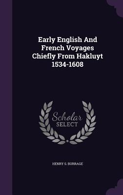 Early English and French Voyages Chiefly from Hakluyt 1534-1608 - Burrage, Henry S