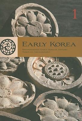 Early Korea 1: Reconsidering Early Korean History Through Archaeology - Byington, Mark E (Editor)