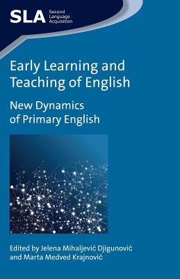 Early Learning and Teaching of English: New Dynamics of Primary English - Mihaljevic Djigunovic, Jelena (Editor)