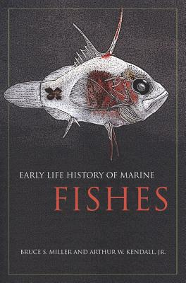Early Life History of Marine Fishes - Miller, Bruce S, and Kendall, Arthur W