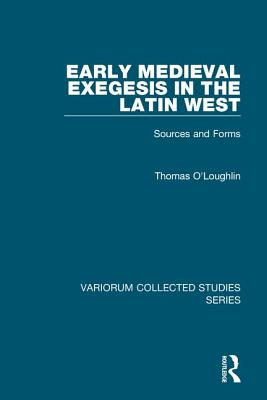Early Medieval Exegesis in the Latin West: Sources and Forms - O'Loughlin, Thomas, Professor