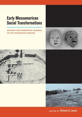 Early Mesoamerican Social Transformations: Archaic and Formative Lifeways in the Soconusco Region - Lesure, Richard G (Editor)