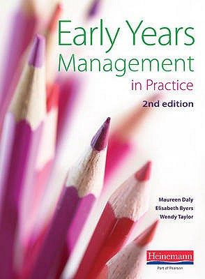 Early Years Management in Practice - Daly, Maureen (Editor), and Byers, Elisabeth (Editor), and Taylor, Wendy (Editor)