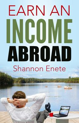 Earn an Income Abroad - Enete, Shannon