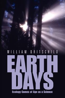 Earth Days: Ecology Comes of Age as a Science - Dritschilo, William