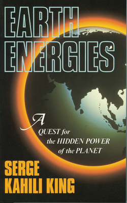 Earth Energies: A Quest for the Hidden Powers of the Planet - King, Serge Kahili, PhD