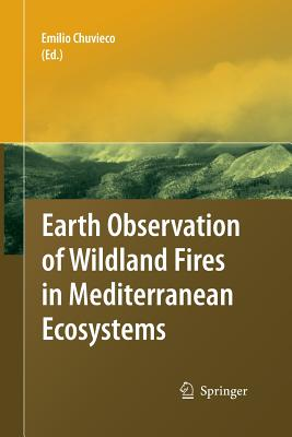 Earth Observation of Wildland Fires in Mediterranean Ecosystems - Chuvieco, Emilio (Editor)