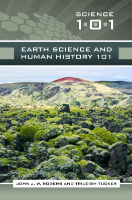 Earth Science and Human History 101 - Rogers, John J W, and Tucker, Trileigh