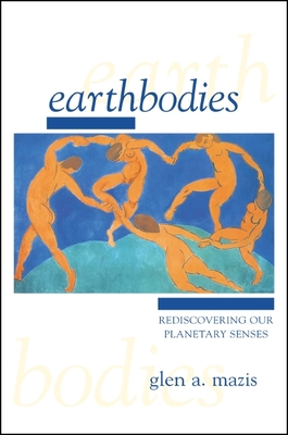 Earthbodies: Rediscovering Our Planetary Senses - Mazis, Glen A