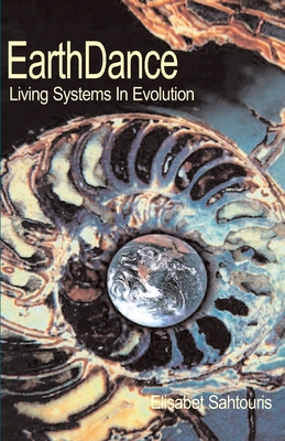 EarthDance: Living Systems in Evolution - Sahtouris, Elisabet, PhD, and Lovelock, James (Foreword by)