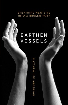 Earthen Vessels: Why Our Bodies Matter to Our Faith - Anderson, Matthew Lee