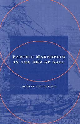 Earth's Magnetism in the Age of Sail - Jonkers, A R T, Dr.