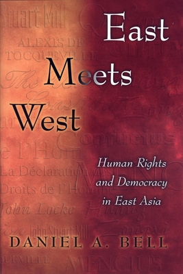 East Meets West: Human Rights and Democracy in East Asia - Bell, Daniel a